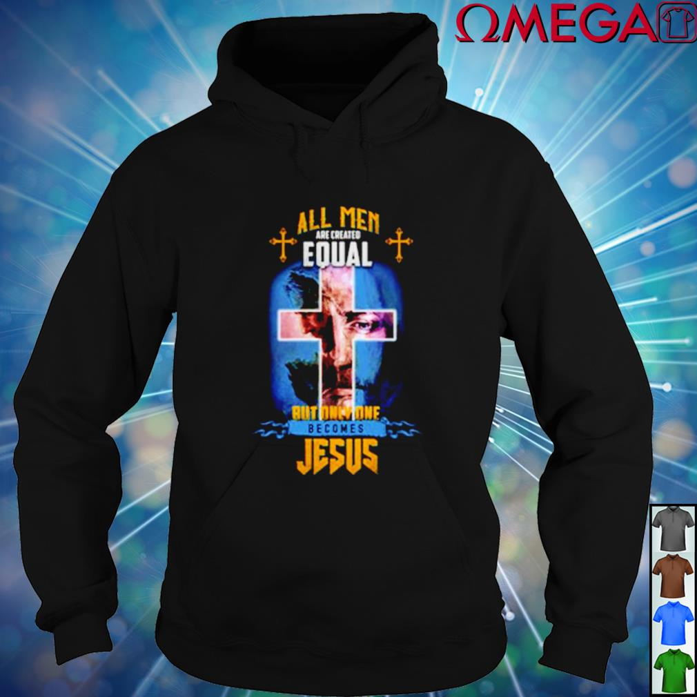 All men are created equal but only one becomes Jesus hoodie