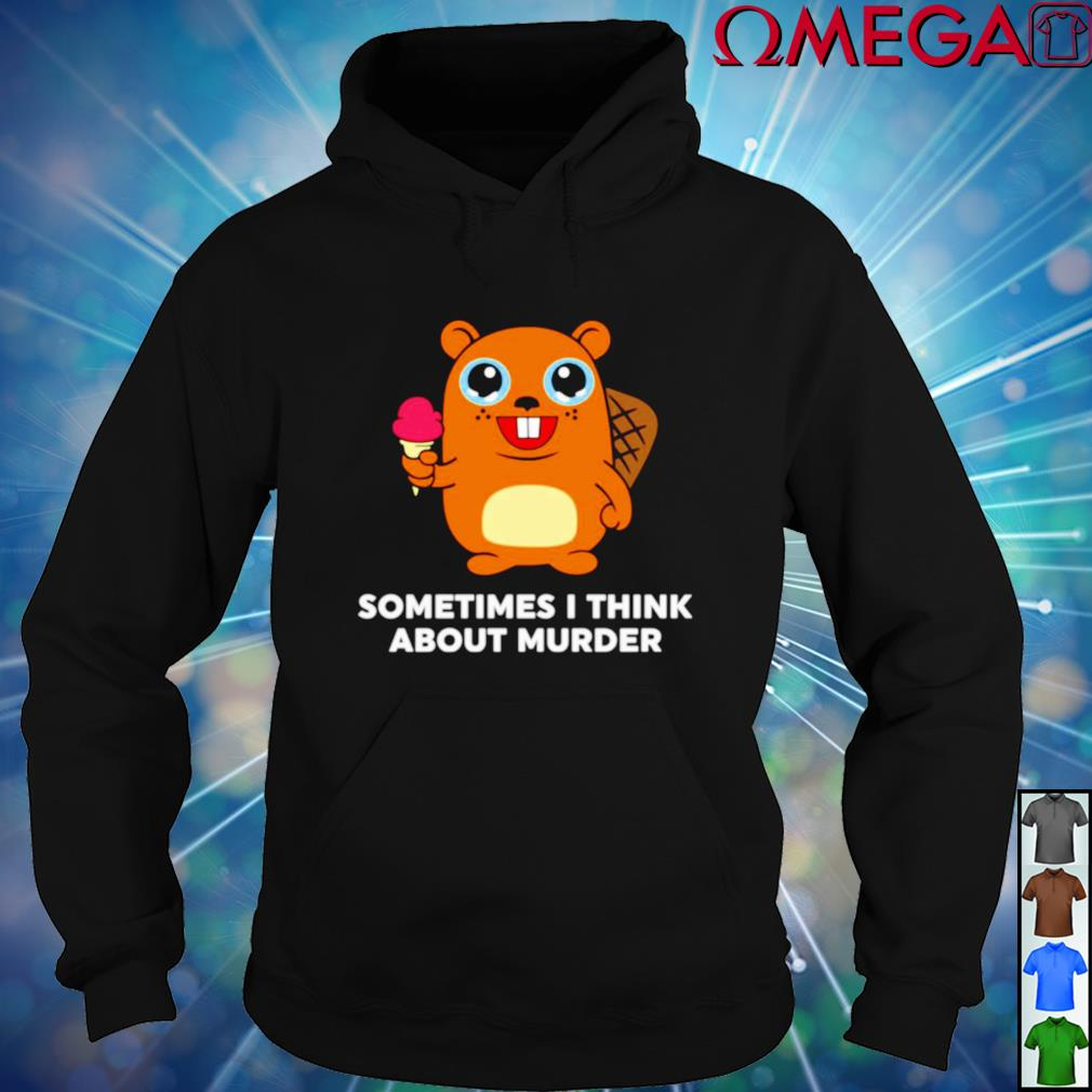 Chore loser sometimes I think about murder hoodie