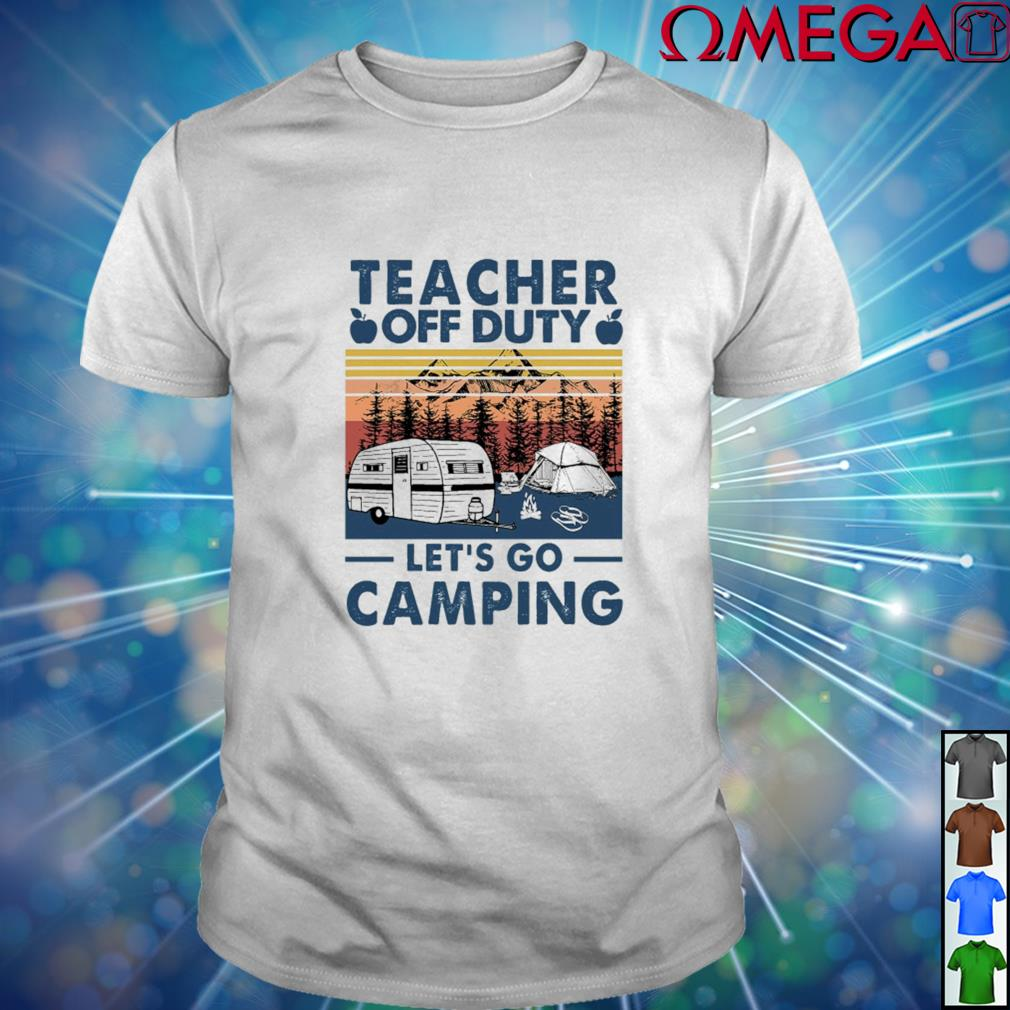Teacher off duty let's go camping vintage shirt