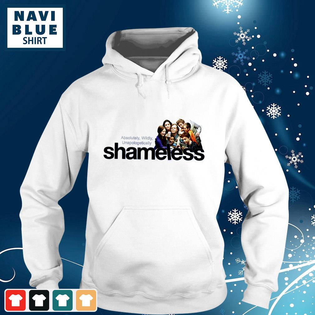 Absolutely Wildly Unapologetically Shameless movies seasons hoodie