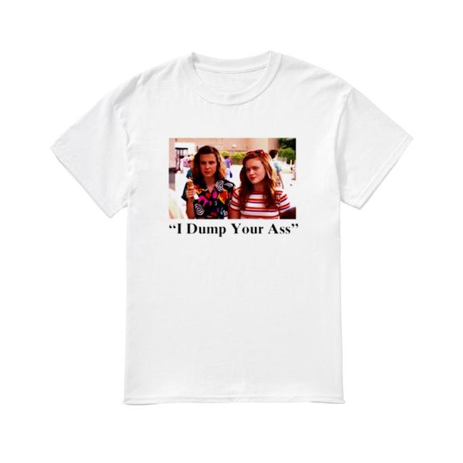 Stranger Thing I Dump Your Ass shirt