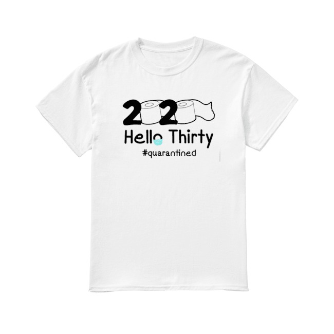 Toilet Paper 2020 Hello thirty Quarantined shirt