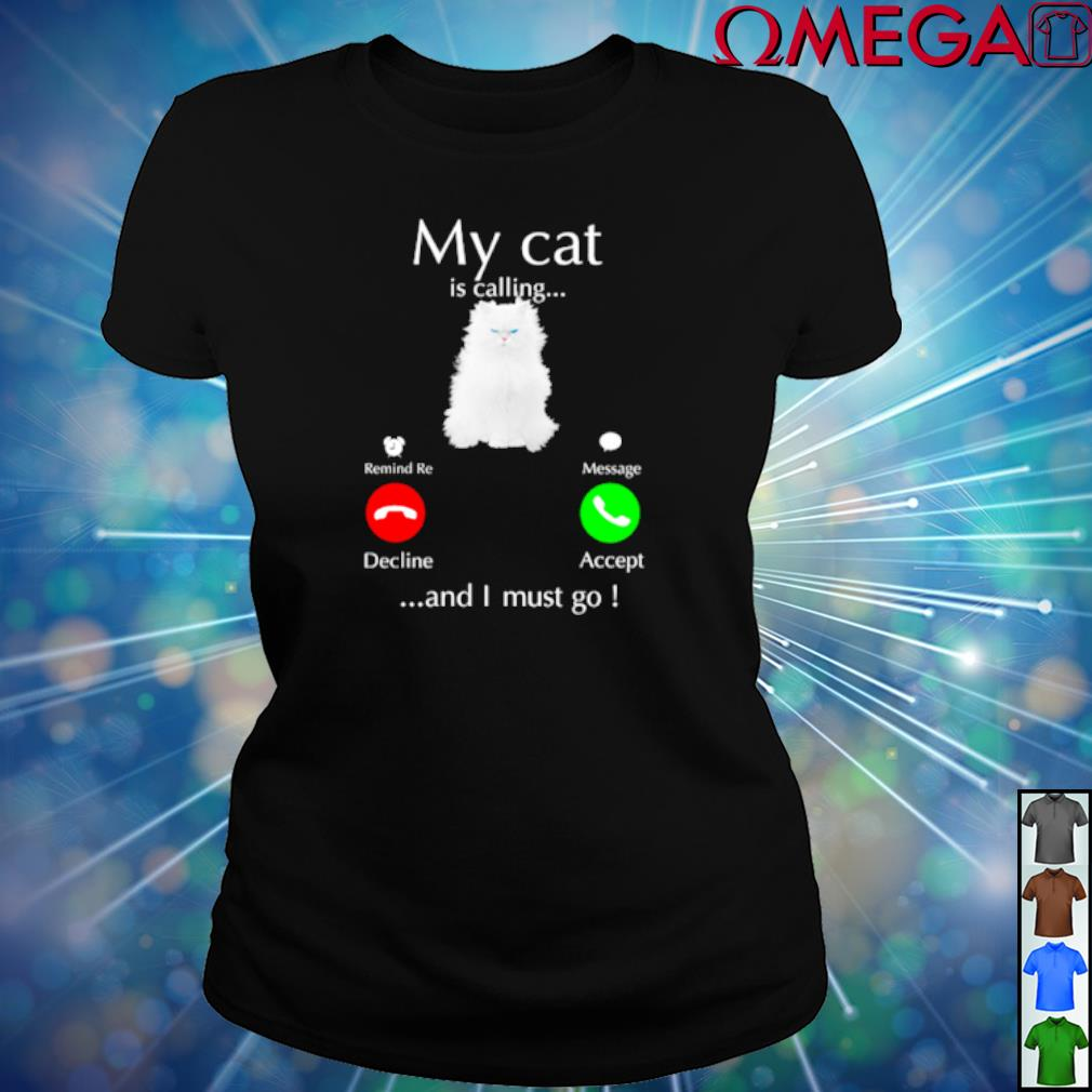 My Cat is calling and I must go T-s ladies-tee