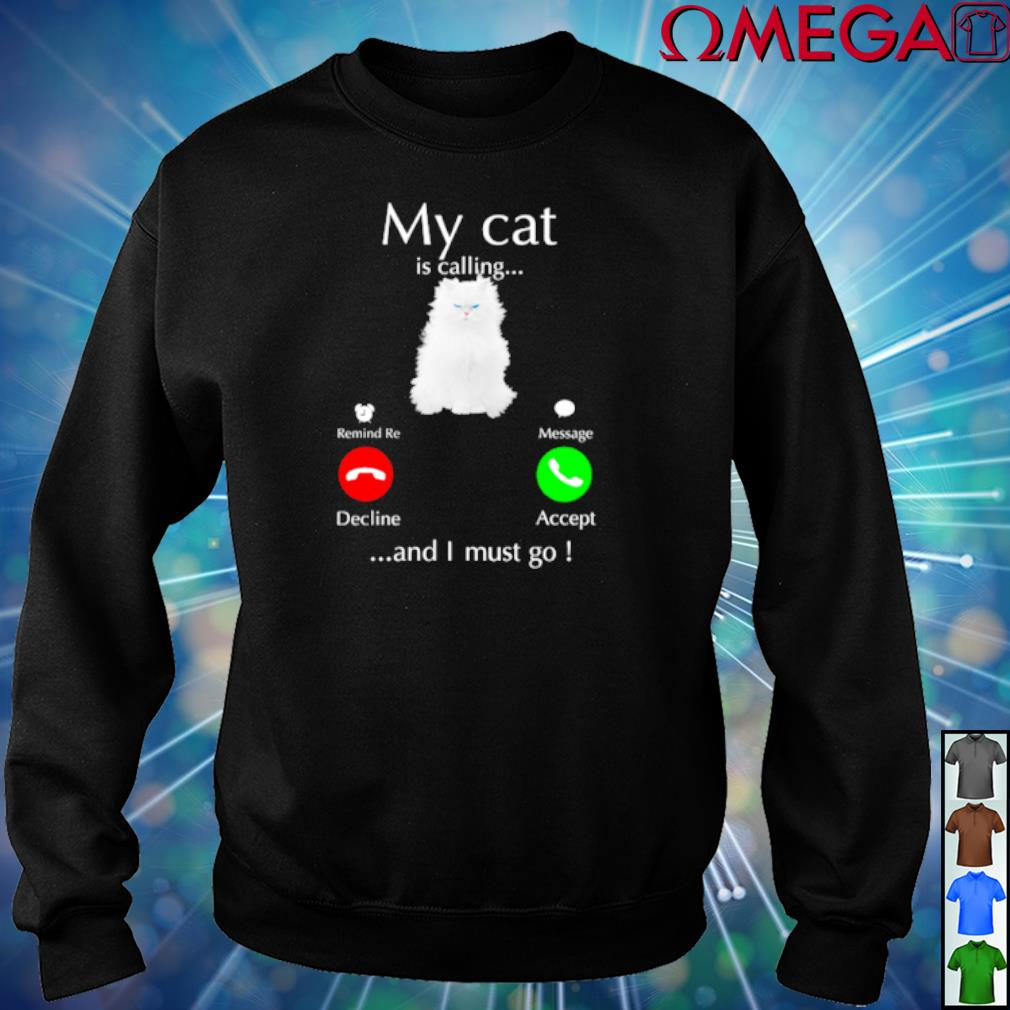 My Cat is calling and I must go T-s sweater