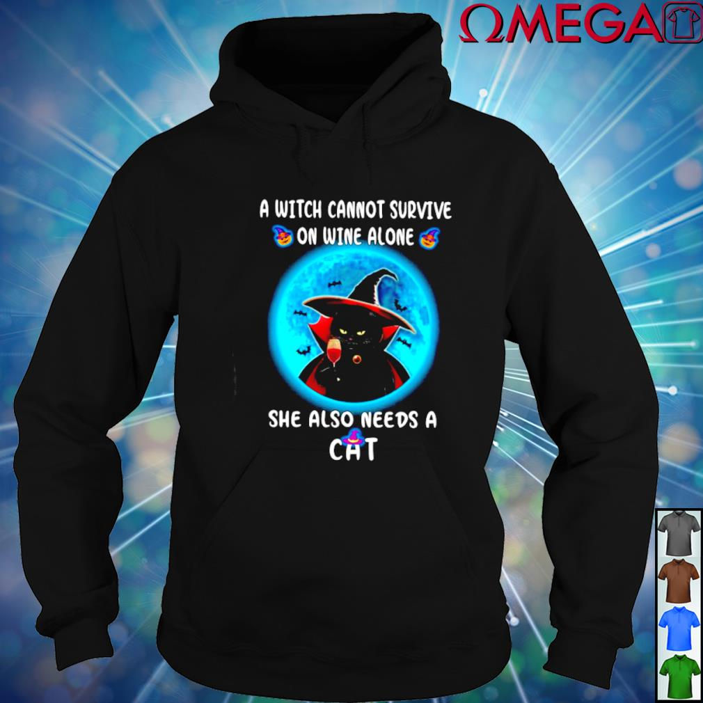 A witch cannot survive on wine alone she also needs a Cat T-s hoodie
