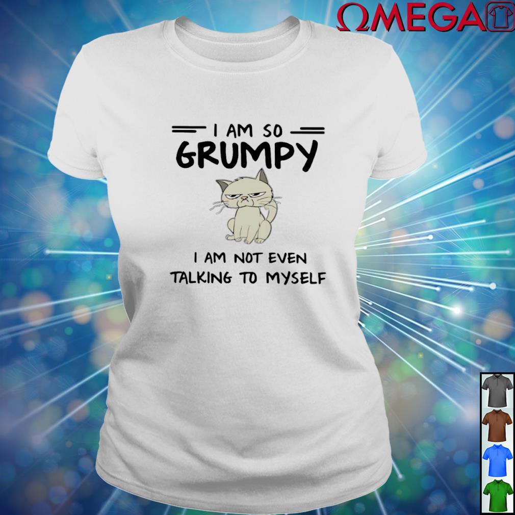 Cat I am so Grumpy I am not even talking to myself T-s ladies-tee