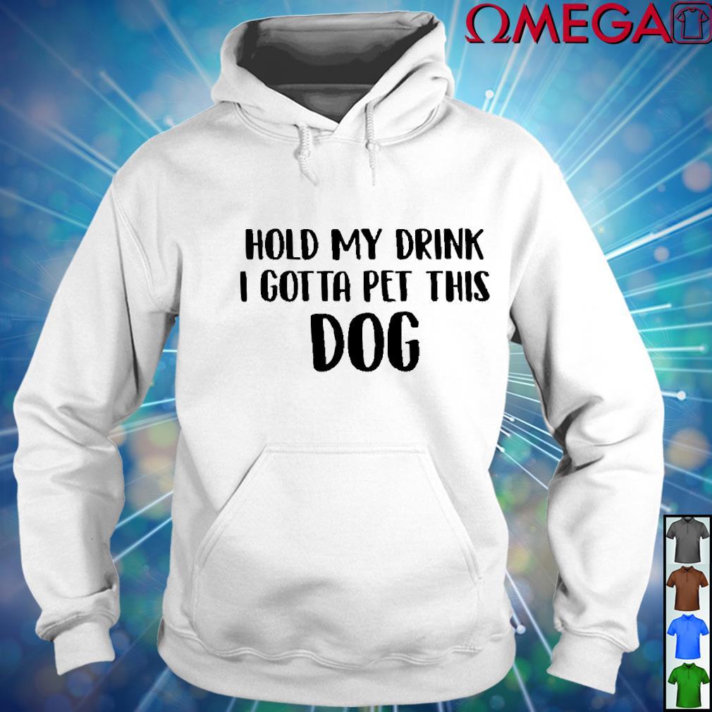 Hold my drink I gotta pet this dog version black white s hoodie