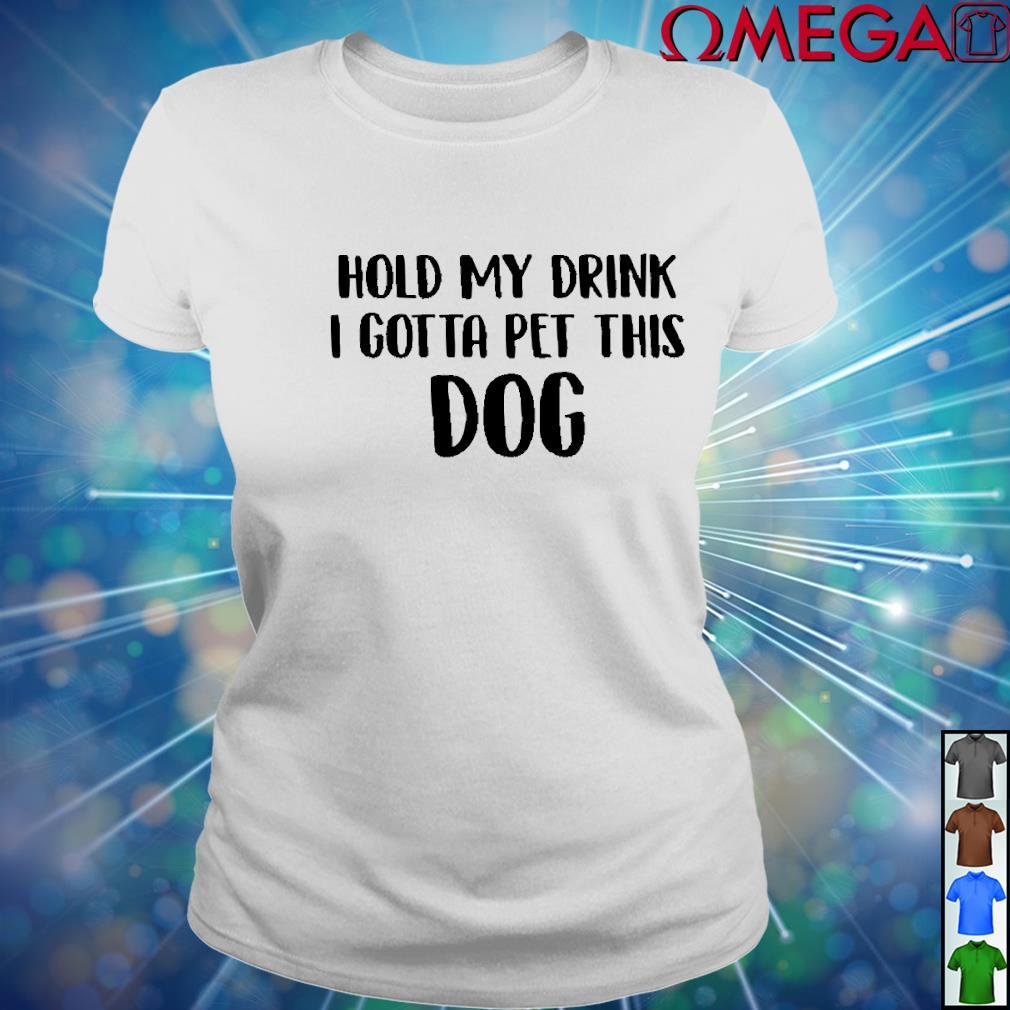 Hold my drink I gotta pet this dog version black white s ladies-tee