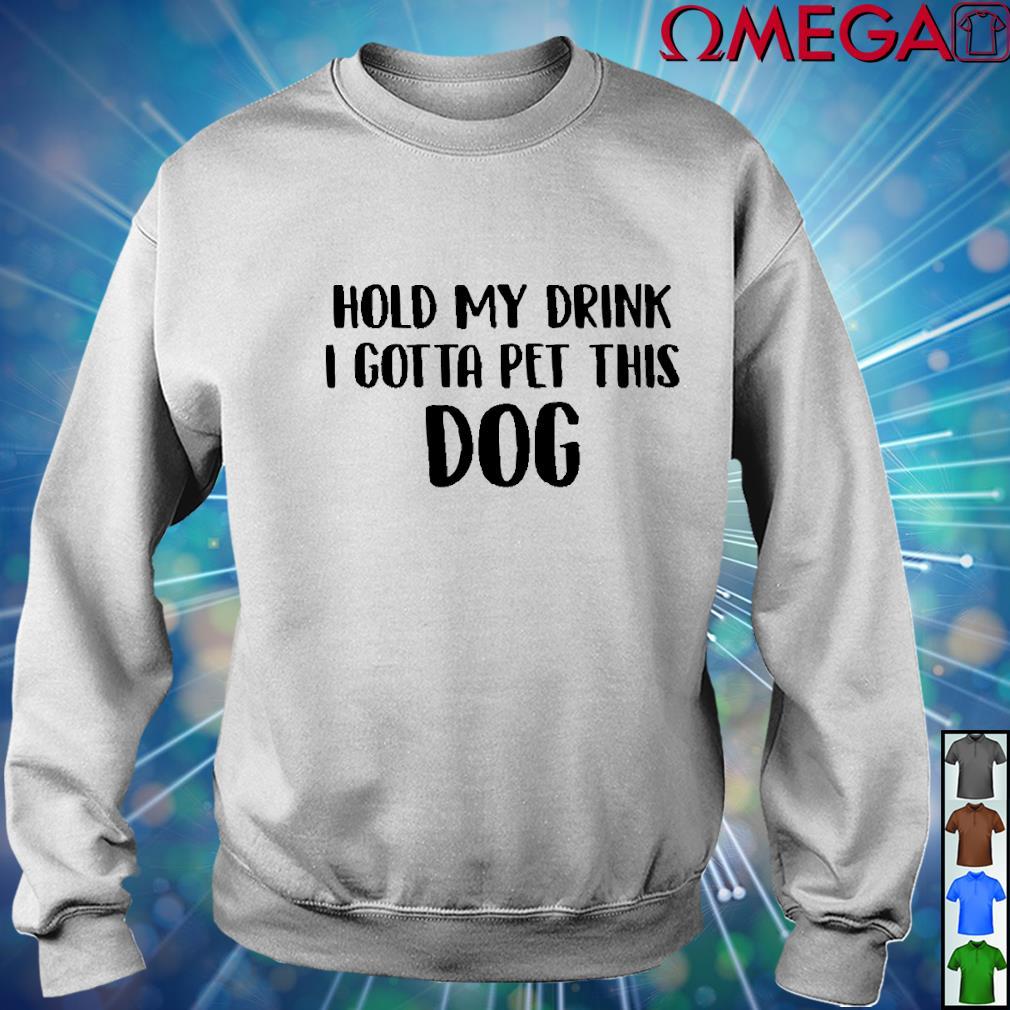 Hold my drink I gotta pet this dog version black white s sweater