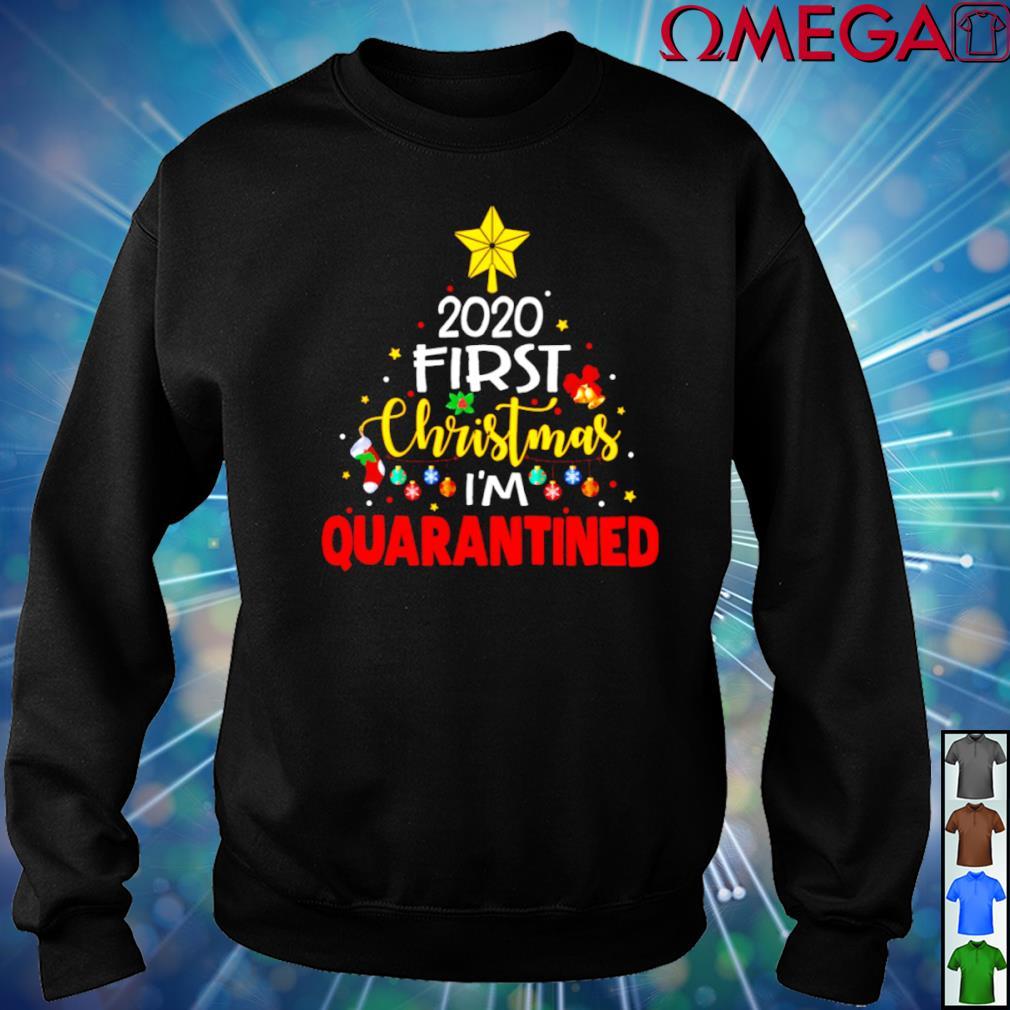 2020 First Christmas I'm quarantined shirt, hoodie, sweater, long